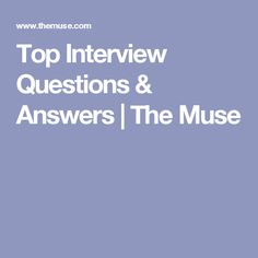 Top Interview Questions & Answers | The Muse