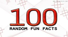 If you're bored and have ten minutes to kill, then why not check out this awesome list of the top one hundred most random and funny facts.   Banging your head against a wall burns 150 calories an hour.  In the UK, it is illegal to eat mince pies on