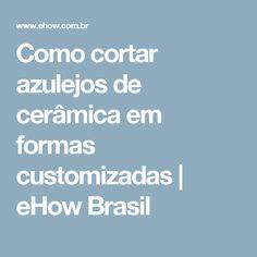 Como cortar azulejos de cerâmica em formas customizadas | eHow Brasil