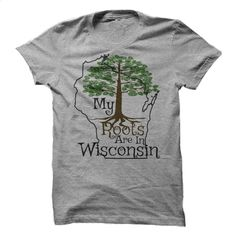 My Roots Are In Wisconsin – Shirt Design T Shirt, Hoodie, Sweatshirts - design t shirts #shirt #clothing