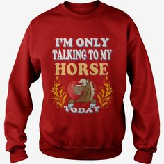 #HORSE Im Only Talking To My #HORSE Today, Order HERE ==> https://www.sunfrog.com/Pets/129406451-831231256.html?53624, Please tag & share with your friends who would love it, #xmasgifts #superbowl #renegadelife