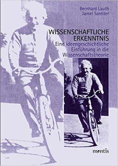 Wissenschaftliche Erkenntnis: Eine ideengeschichtliche Einführung in die Wissenschaftstheorie: Amazon.de: Bernhard Lauth, Jamel Sareiter: Bücher
