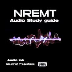 THE NREMT PARAMEDIC/EMT AUDIO STUDY GUIDE 2012.1  practical and written exam  DESIGNED FOR PARAMEDICS,EMT-BASICS,AND EMT-I