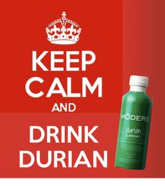 Keep Calm and Drink Durian <3