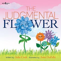 Julia Cook's strategy is 'Read a Book, Teach a Child a Life Lesson'. In her book The Judgmental Flower, she talks about a purple flower who appeared in a blue flower patch. The blue flowers didn't know what to think about this flower different in color from them.