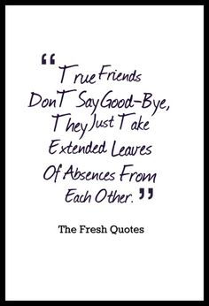 Goodbye Quotes True Friends Don'T Say Good-Bye, They Just Take Extended Leaves Of Absences From Each Other. Friends Leaving Quotes, Farewell Quotes For Friends, Birthday Quotes For Best Friend, Seeing Quotes, Now Quotes, Life Quotes Love, True Quotes, See You Soon Quotes, Quotable Quotes