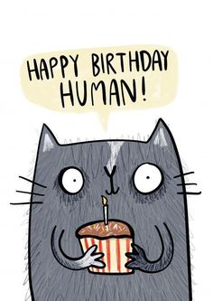 Birthday Quotes     QUOTATION – Image :     Quotes about Birthday – Description  Happy Birthday Human – Birthday Card. And if your paws aren't made for writing, don't worry, you can upload a video message on this card.  Sharing is Caring – Hey can you Share this...