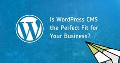 How to find out if WordPress is the best fit for your business? Read article and contact a web development outsourcing company for cost-effective solution.