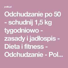 Odchudzanie po 50 - schudnij 1,5 kg tygodniowo - zasady i jadłospis - Dieta i fitness - Odchudzanie - Polki.pl