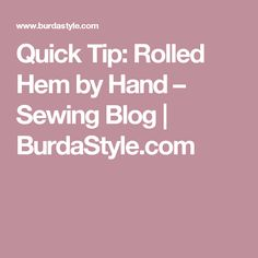 Quick Tip: Rolled Hem by Hand – Sewing Blog   | BurdaStyle.com