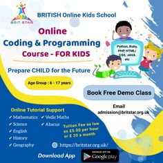 Want to prepare your child for coding and programming skills? Book free demo class for your kids at Brit Star - Online Kids School and enroll them under Online Coding and Programming Course. Web/ Mobile/ Games Development based Programs. Languages: Python, Ruby, JavaScript, PHP, HTML/ CSS, C#, JAVA, C++, Perl, Blockly, Scratch etc.