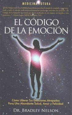 El codigo de la emocion / Emotion Code: Como Liberar Las Emociones Atrapadres Para Gozar De Salud, Amor Y Felicid...