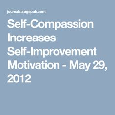 Self-Compassion Increases Self-Improvement Motivation - May 29, 2012