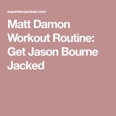 Matt Damon Workout Routine: Get Jason Bourne Jacked