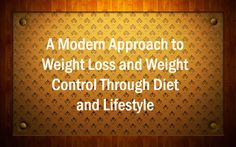A Modern Approach to Weight Loss and Weight Control Through Diet and Lifestyle