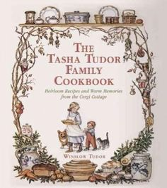 The Tasha Tudor Family Cookbook: Heirloom Recipes and Warm Memories from the Corgi Cottage