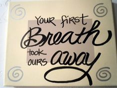 Your first breath . . .
