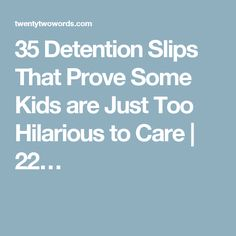 35 Detention Slips That Prove Some Kids are Just Too Hilarious to Care   22…