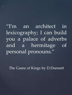 Dorothy Dunnett's self-portrait. In words. Quote from The Game of Kings by D.Dunnett