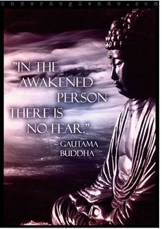 In the awakened person there is no fear.