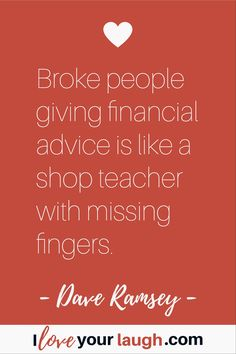 Dave Ramsey inspirational quote: Broke people giving financial advice is like a shop teacher with missing fingers. Budget Quotes, Dave Ramsey Quotes, Welfare Quotes, Broken People, Financial Peace, Finance Blog, Mom Advice, Personal Finance