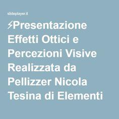 ⚡Presentazione Effetti Ottici e Percezioni Visive Realizzata da Pellizzer Nicola Tesina di Elementi di Grafica Digitale (prof. Matjaz Hmeljak )