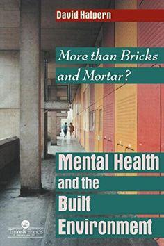 Mental health and the built environment : more than bricks and mortar? / David Halpern. Editorial:London[etc.] : Taylor & Francis, 1995.