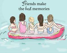 Friends make the best memories.