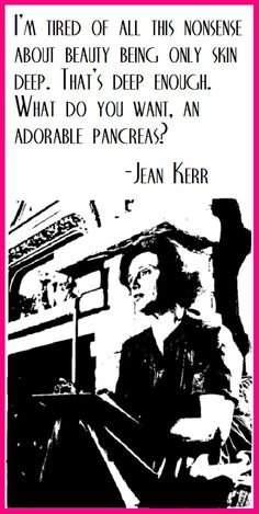 Author and playwright Jean Kerr draws the line with an adorable thought on beauty...