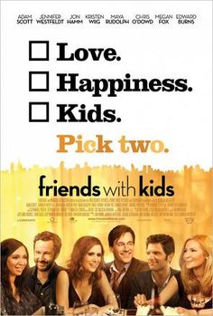 Friends with Kids. I seriously looove this movie