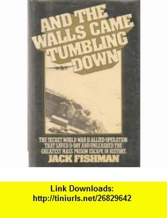 And the Walls Came Tumbling Down  Secret WWII Allied Operation that Saved D-Day  Unleashed Greatest Mass Prison Escape in Hist Jack Fishman, 39 Illustrations ,   ,  , ASIN: B000J0IXVO , tutorials , pdf , ebook , torrent , downloads , rapidshare , filesonic , hotfile , megaupload , fileserve