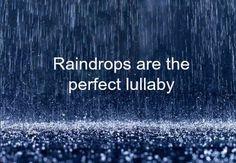 As gotas de chuva a cair são uma perfeita canção de embalar.