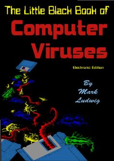 The Little Black Book Of Computer Viruses By Mark A. Ludwig [IMG] Volume One: The Basic Technology American Eagle Publications. Read Online The. Computer Books, Computer Virus, Hacking Books, Motivational Books, Religious Books, Little Black Books, Free Pdf Books, Textbook