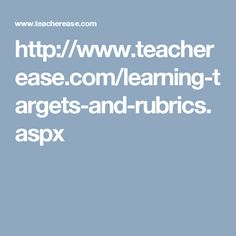 http://www.teacherease.com/learning-targets-and-rubrics.aspx