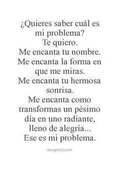 ¿quieres saber cual es mi problema?