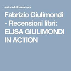 Fabrizio Giulimondi - Recensioni libri: ELISA GIULIMONDI IN ACTION