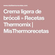 Crema ligera de brócoli » Recetas Thermomix | MisThermorecetas