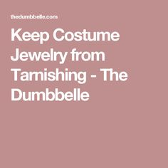Keep Costume Jewelry from Tarnishing - The Dumbbelle