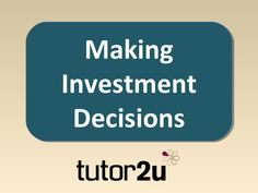 Making Investment Decisions (introduction) by tutor2u via slideshare