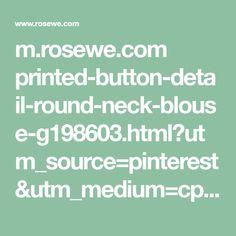 m.rosewe.com printed-button-detail-round-neck-blouse-g198603.html?utm_source=pinterest&utm_medium=cpc&utm_campaign=318207529915151257%5B2018-02-11%5D&pp=0