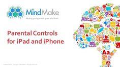 MindMake - Parental Controls for iPad and iPhone by MindMake via slideshare #parentalcontrols #parenting #ipad #slideshare