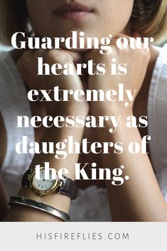 Guarding our hearts is extremely necessary as daughters of the King.