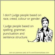 Judge people on their grammar?  Why yes, yes I do