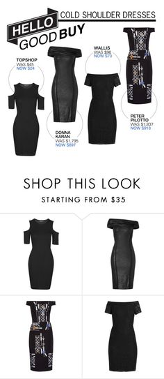 """Hello Good Buy: Black Cold Shoulder Dresses"" by polyvore-editorial ❤ liked on Polyvore featuring Topshop, Donna Karan, Peter Pilotto, Wallis, women's clothing, women, female, woman, misses and juniors"