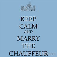 Keep Calm and Marry the Chauffeur-Downton Abbey Downton Abbey, Lady Sybil, Period Dramas, Keep Calm, I Laughed, Quotes To Live By, Movie Tv, Tv Shows, Humor