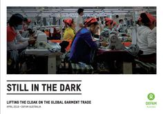 Still in the dark: lifting the cloak on the global garment trade (2016). Oxfam has just finished investigating 12 of Australia's major fashion retailers. Of these, we've found only five have taken strong action to ensure the transparency of their supply chains. ... But other brands ... still haven't published the names and locations of their factories on their websites.""