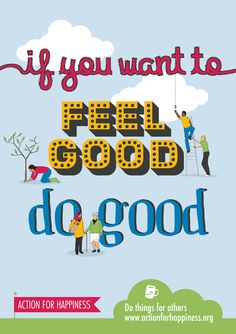 If you want to feel good, do good. Download and share our set of Happiness posters: www.actionforhapp...