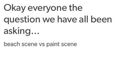 Hmmm... tough choices...but..after much deliberation....I think....the paint scene. I think. They were both great