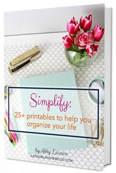 Simplify: 25+ Printables To Help You Organize Your Life