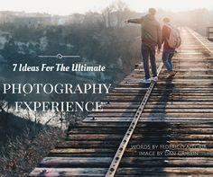 7 Ideas For The Ultimate Photography Experience
